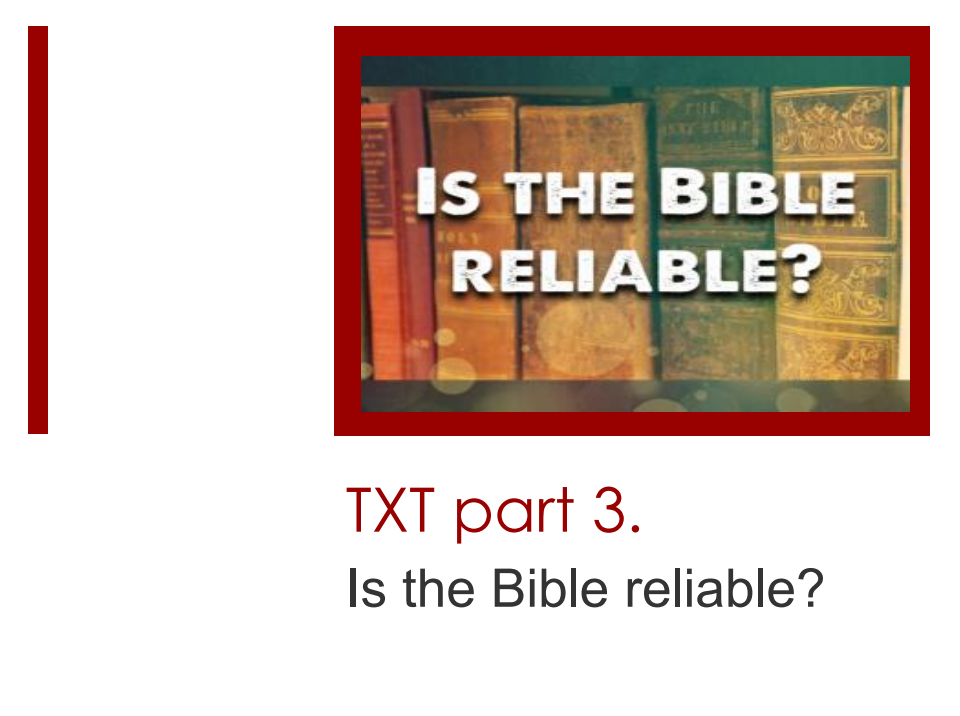 Is The Bible Reliable – TXT Part 3