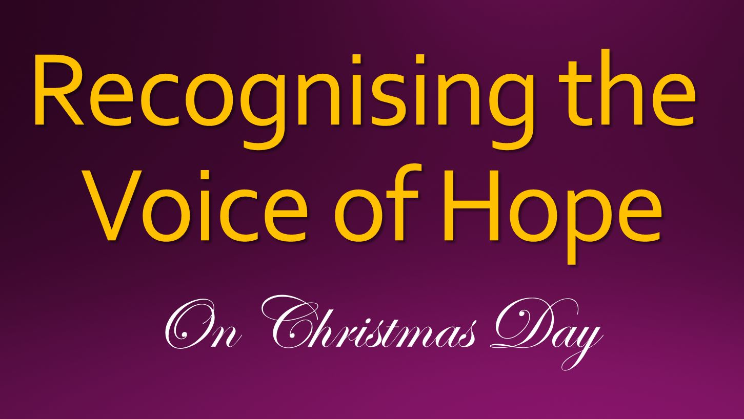 Christmas Day 2015 – Recognising The Voice Of Hope