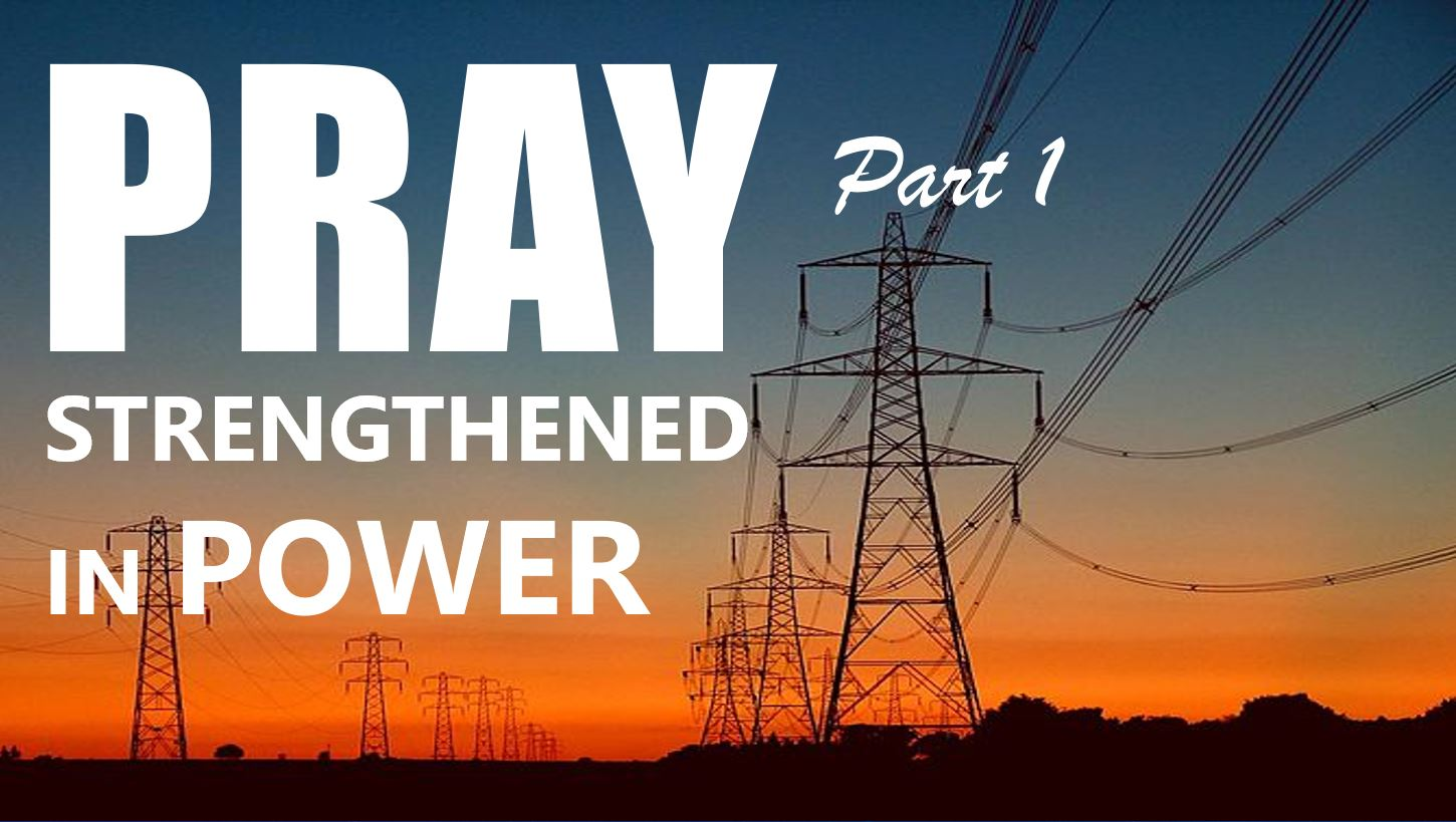 Strengthened In Power – Pray Part 1