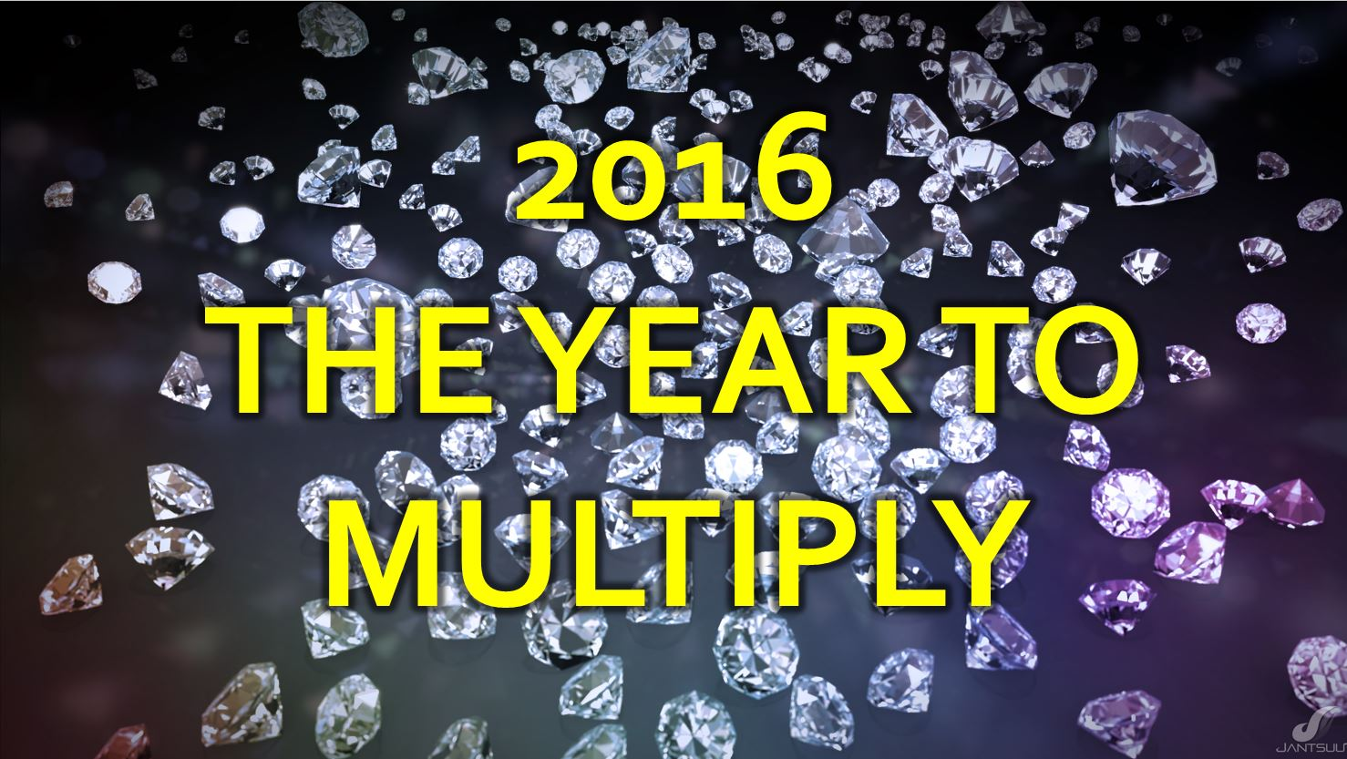 2016 – The Year To Multiply
