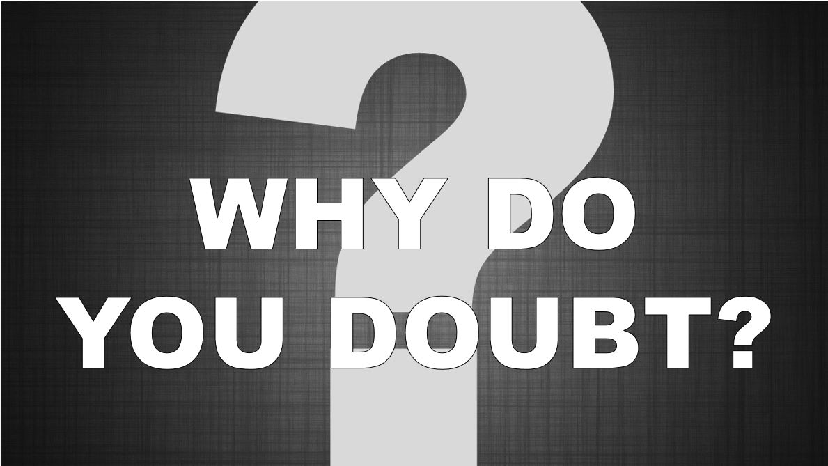 Why Do You Doubt?