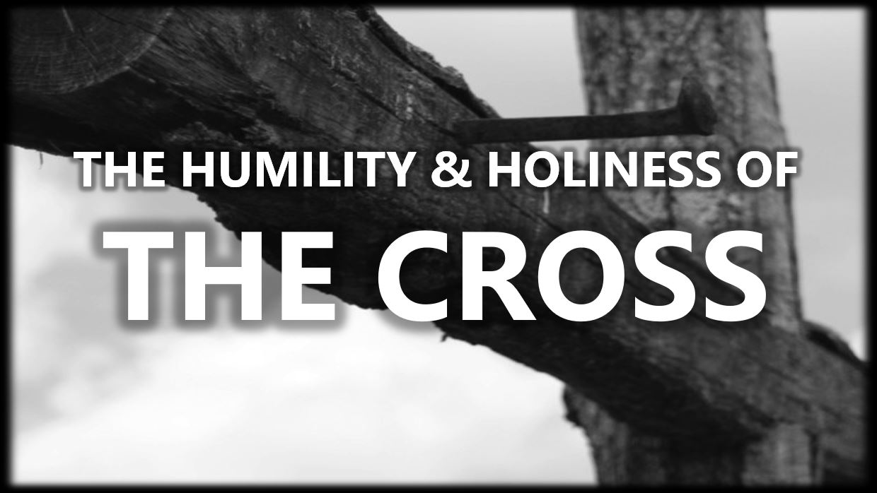 The Humility And Holiness Of The Cross